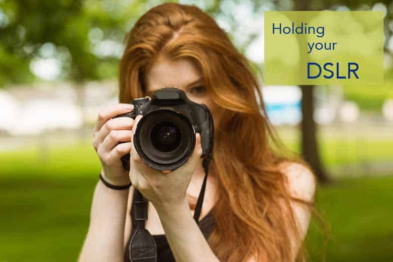 Holding your DSLR camera